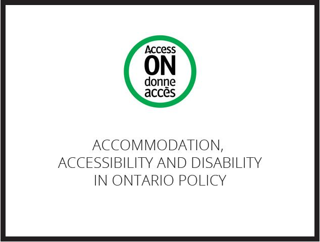 ACCOMMODATION, ACCESSIBILITY AND DISABILITY IN ONTARIO POLICY